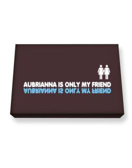 Aubrianna Is Only My Friend Canvas square