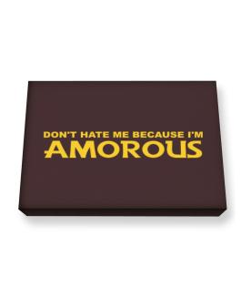 Dont Hate Me Because Im Amorous Canvas square