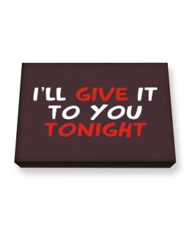 I´ll Give It To You Tonight Canvas square
