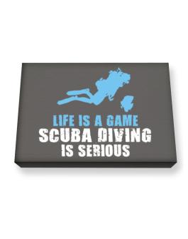 Life Is A Game, Scuba Diving Is Serious Canvas square