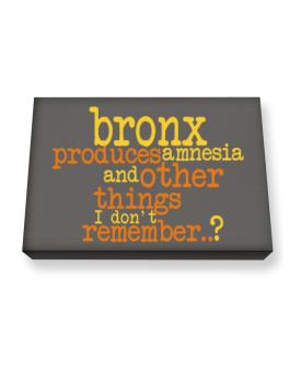Bronx Produces Amnesia And Other Things I Dont Remember ..? Canvas square