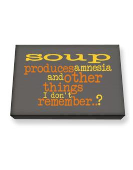 Soup Produces Amnesia And Other Things I Dont Remember ..? Canvas square