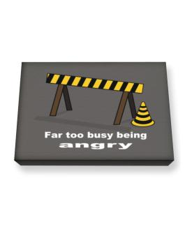 Far Too Busy Being Angry Canvas square
