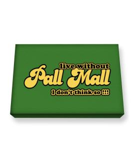Live Without Pall Mall I Dont Think So !!! Canvas square