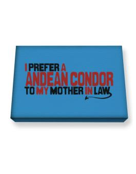 I Prefer An Andean Condor To My Mother In Law Canvas square