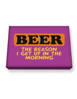Beer - The Reason I Get Up In The Morning Canvas square