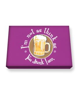 Im Not As Think As You Drunk I Am. Canvas square