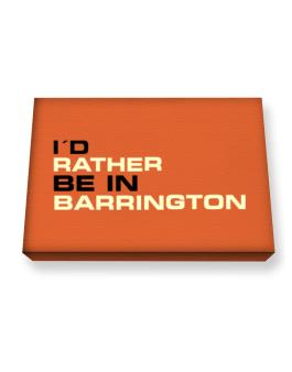 """"""" Id rather be in Barrington """" Canvas square"""