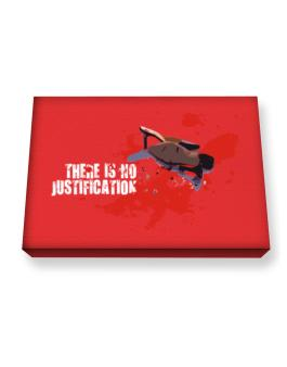 There Is No Justification Canvas square
