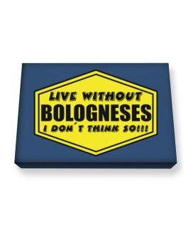 Live Without Bologneses , I Dont Think So ! Canvas square