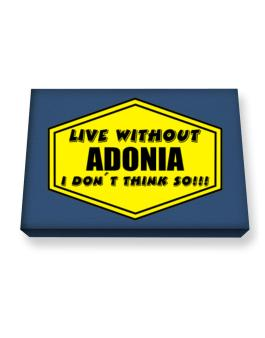 Live Without Adonia , I Dont Think So ! Canvas square