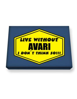 Live Without Avari , I Dont Think So ! Canvas square