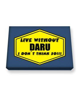 Live Without Daru , I Dont Think So ! Canvas square