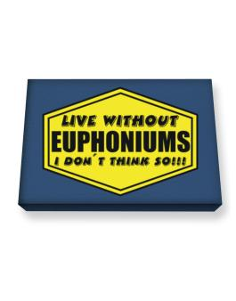Live Without Euphoniums , I Dont Think So ! Canvas square
