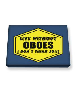 Live Without Oboes , I Dont Think So ! Canvas square