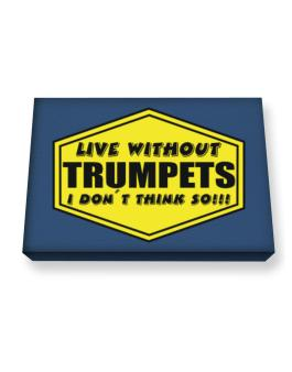 Live Without Trumpets , I Dont Think So ! Canvas square