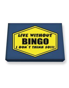 Live Without Bingo , I Dont Think So ! Canvas square