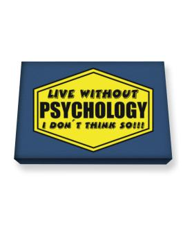 Live Without Psychology , I Dont Think So ! Canvas square