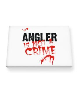 Being A ... Angler Is Not A Crime Canvas square