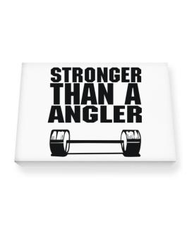 Stronger Than An Angler Canvas square