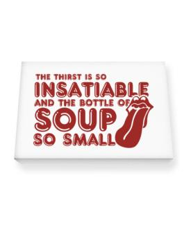 The Thirst Is So Insatiable And The Bottle Of Soup So Small Canvas square
