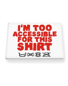 Im Too Accessible For This Shirt Canvas square