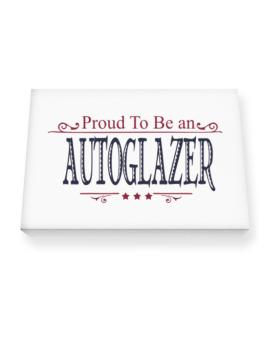 Proud To Be An Autoglazer Canvas square