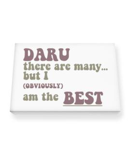 Daru There Are Many... But I (obviously!) Am The Best Canvas square