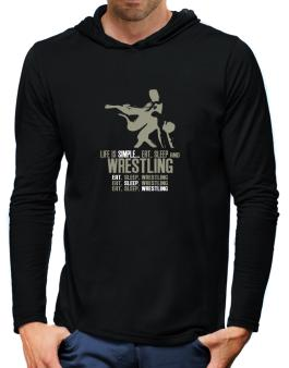 Life Is Simple... Eat, Sleep And Wrestling Hooded Long Sleeve T-Shirt-Mens
