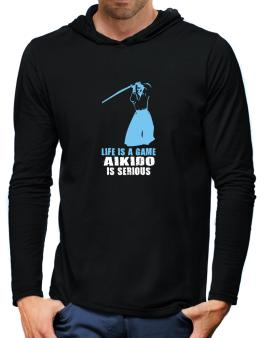 Life Is A Game, Aikido Is Serious Hooded Long Sleeve T-Shirt-Mens