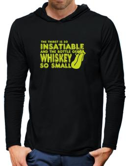 The Thirst Is So Insatiable And The Bottle Of Whiskey So Small Hooded Long Sleeve T-Shirt-Mens