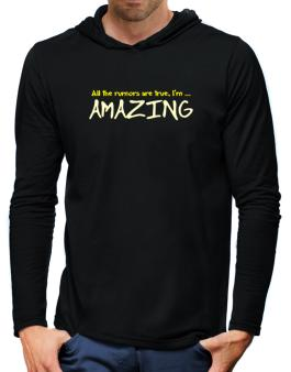 All The Rumors Are True, Im ... Amazing Hooded Long Sleeve T-Shirt-Mens