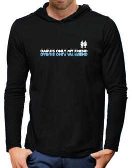 Daru Is Only My Friend Hooded Long Sleeve T-Shirt-Mens