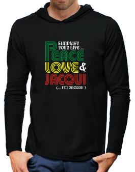 Simplify Your Life... Peace, Love & Jacqui (... Im Jacqui ) Hooded Long Sleeve T-Shirt-Mens