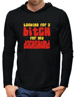 Looking For A Bitch For My Dachshund Hooded Long Sleeve T-Shirt-Mens