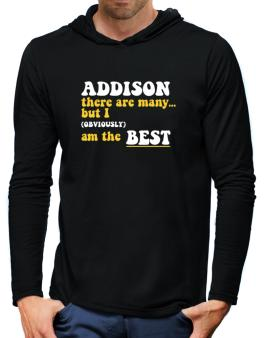 Addison There Are Many... But I (obviously) Am The Best Hooded Long Sleeve T-Shirt-Mens