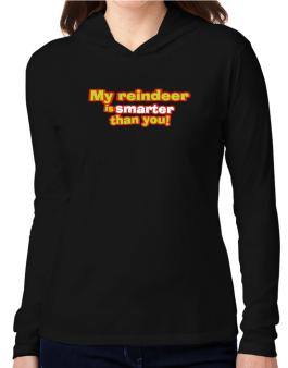 My Reindeer Is Smarter Than You! Hooded Long Sleeve T-Shirt Women
