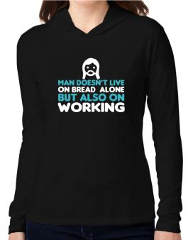 Man Doesnt Live On Bread Alone But Also On Working Hooded Long Sleeve T-Shirt Women