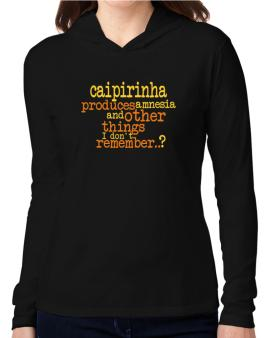 Caipirinha Produces Amnesia And Other Things I Dont Remember ..? Hooded Long Sleeve T-Shirt Women