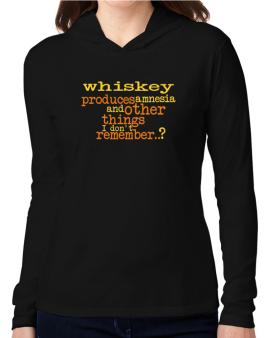 Whiskey Produces Amnesia And Other Things I Dont Remember ..? Hooded Long Sleeve T-Shirt Women