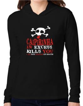 Caipirinha In Excess Kills You - I Am Not Afraid Of Death Hooded Long Sleeve T-Shirt Women