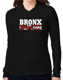 Bronx Kills You Slowly - I Dont Care, Im Not In A Hurry! Hooded Long Sleeve T-Shirt Women