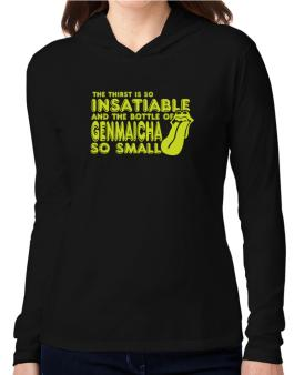 The Thirst Is So Insatiable And The Bottle Of Genmaicha So Small Hooded Long Sleeve T-Shirt Women