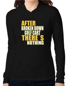 After Broken Down Golf Cart  theres Nothing Hooded Long Sleeve T-Shirt Women