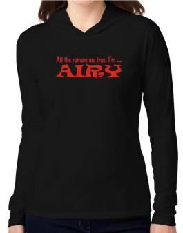 All The Rumors Are True, Im ... Airy Hooded Long Sleeve T-Shirt Women