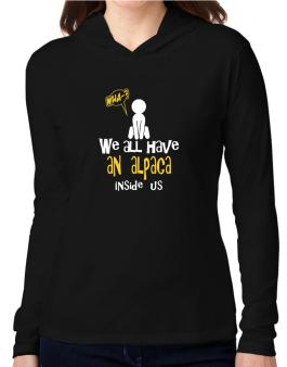 We All Have An Alpaca Inside Us Hooded Long Sleeve T-Shirt Women