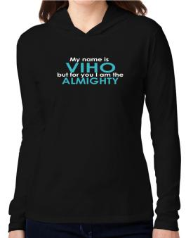 My Name Is Viho But For You I Am The Almighty Hooded Long Sleeve T-Shirt Women