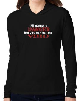 My Name Is Danger But You Can Call Me Viho Hooded Long Sleeve T-Shirt Women