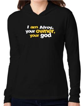 I Am Alroy Your Owner, Your God Hooded Long Sleeve T-Shirt Women