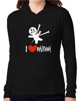 I Love Madonna - Voodoo Doll Hooded Long Sleeve T-Shirt Women